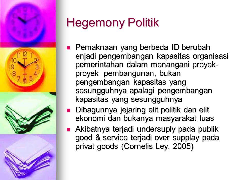 Hegemony Politik Pemaknaan yang berbeda ID berubah enjadi pengembangan kapasitas organisasi pemerintahan dalam menangani proyek- proyek pembangunan, b