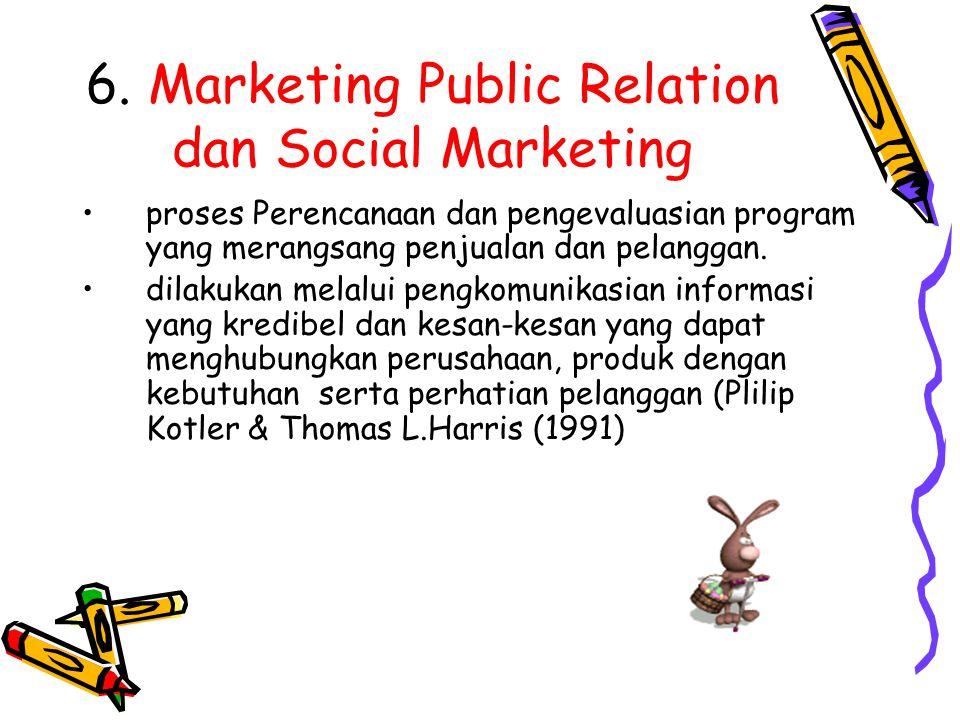 6. Marketing Public Relation dan Social Marketing proses Perencanaan dan pengevaluasian program yang merangsang penjualan dan pelanggan. dilakukan mel