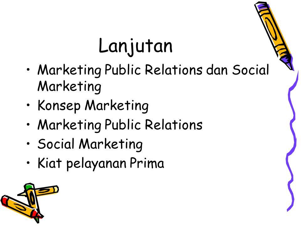 Lanjutan Marketing Public Relations dan Social Marketing Konsep Marketing Marketing Public Relations Social Marketing Kiat pelayanan Prima