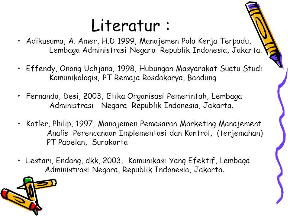 Literatur : Adikusuma, A. Amer, H.D 1999, Manajemen Pola Kerja Terpadu, Lembaga Administrasi Negara Republik Indonesia, Jakarta. Effendy, Onong Uchjan