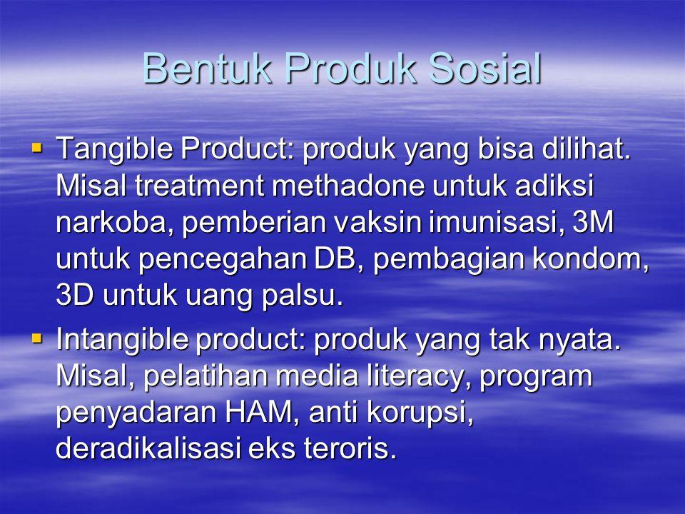 Bentuk Produk Sosial  Tangible Product: produk yang bisa dilihat. Misal treatment methadone untuk adiksi narkoba, pemberian vaksin imunisasi, 3M untu