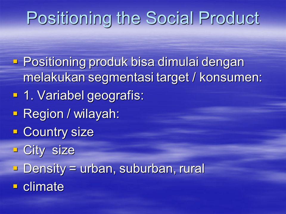 Positioning the Social Product  Positioning produk bisa dimulai dengan melakukan segmentasi target / konsumen:  1. Variabel geografis:  Region / wi