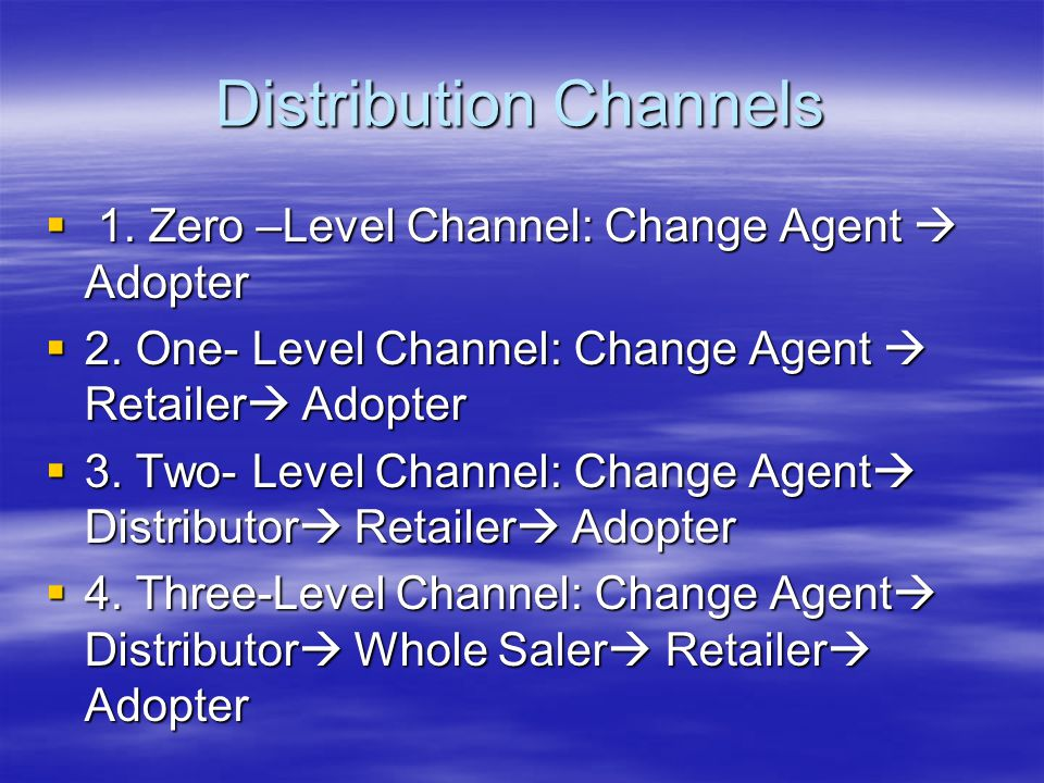 Distribution Channels  1.Zero –Level Channel: Change Agent  Adopter  2.