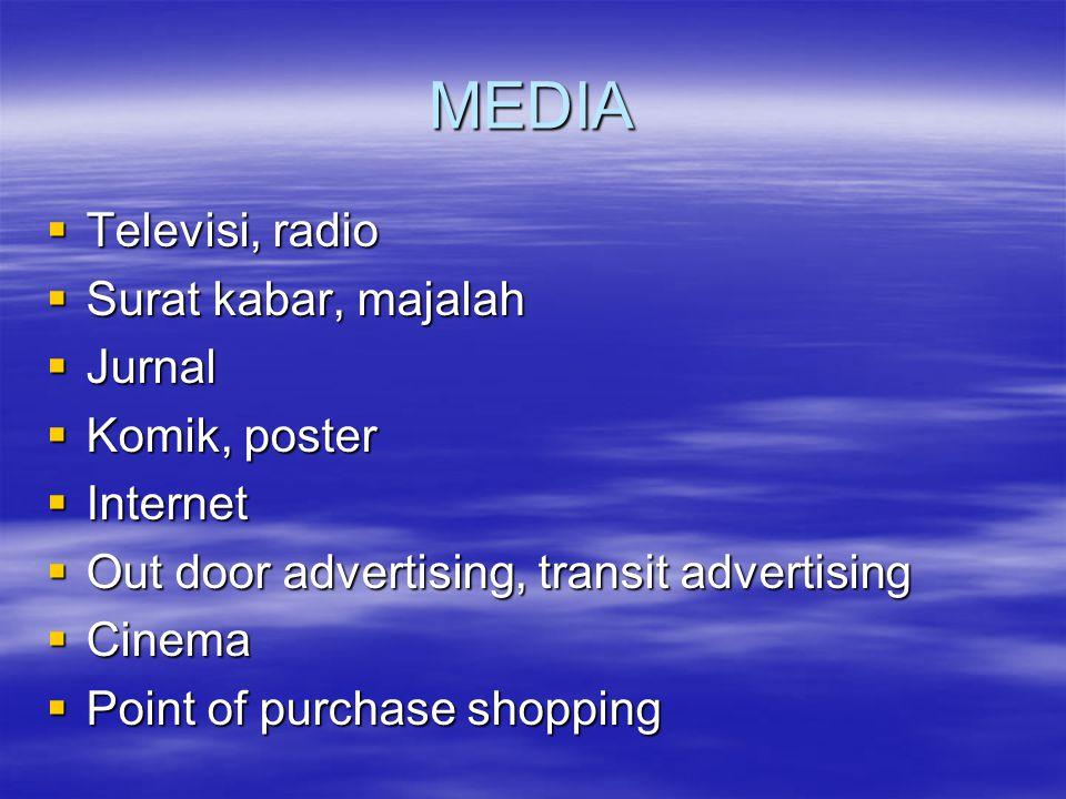 MEDIA  Televisi, radio  Surat kabar, majalah  Jurnal  Komik, poster  Internet  Out door advertising, transit advertising  Cinema  Point of pur