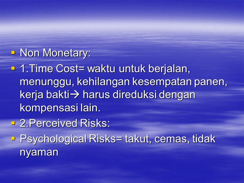  Non Monetary:  1.Time Cost= waktu untuk berjalan, menunggu, kehilangan kesempatan panen, kerja bakti  harus direduksi dengan kompensasi lain.  2.