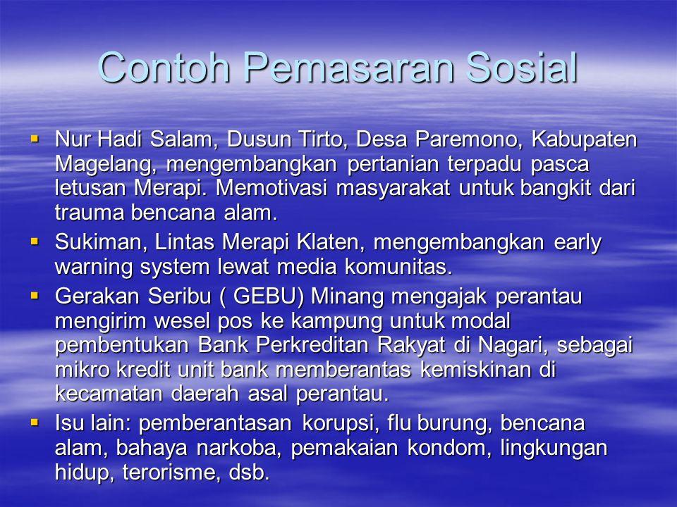 Contoh Pemasaran Sosial  Nur Hadi Salam, Dusun Tirto, Desa Paremono, Kabupaten Magelang, mengembangkan pertanian terpadu pasca letusan Merapi. Memoti