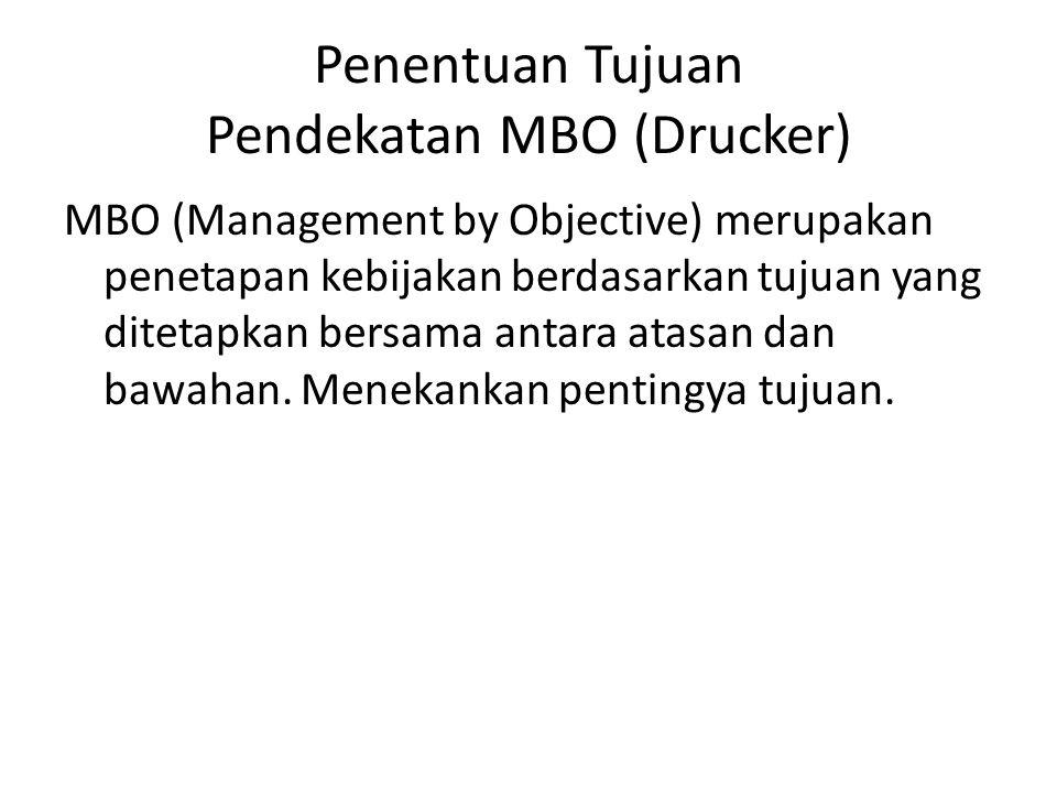 Penentuan Tujuan Pendekatan MBO (Drucker) MBO (Management by Objective) merupakan penetapan kebijakan berdasarkan tujuan yang ditetapkan bersama antar
