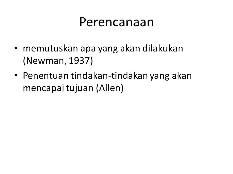Perencanaan memutuskan apa yang akan dilakukan (Newman, 1937) Penentuan tindakan-tindakan yang akan mencapai tujuan (Allen)