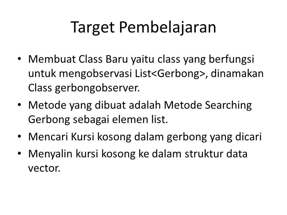Target Pembelajaran Membuat Class Baru yaitu class yang berfungsi untuk mengobservasi List, dinamakan Class gerbongobserver.