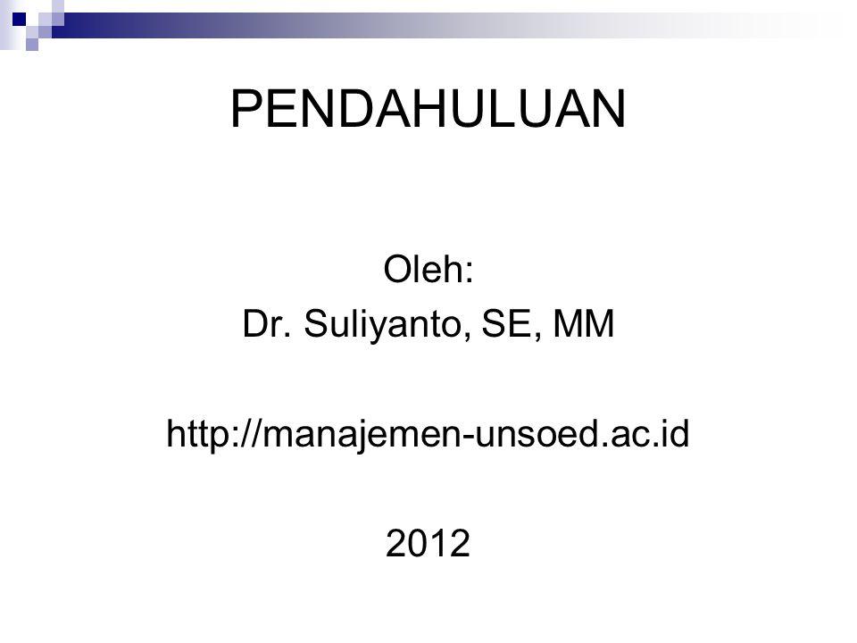 PENDAHULUAN Oleh: Dr. Suliyanto, SE, MM http://manajemen-unsoed.ac.id 2012