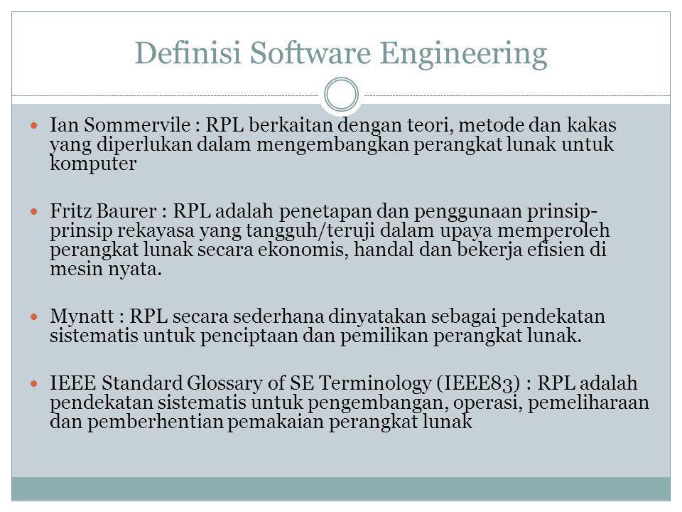 Definisi Software Engineering Ian Sommervile : RPL berkaitan dengan teori, metode dan kakas yang diperlukan dalam mengembangkan perangkat lunak untuk