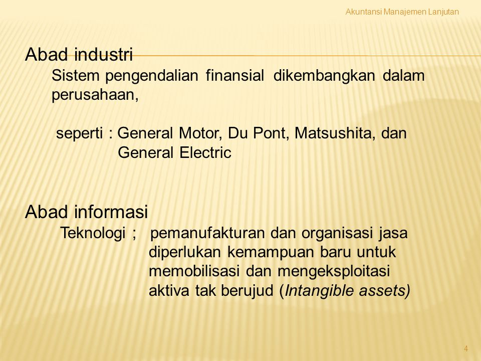 4 Abad industri Sistem pengendalian finansial dikembangkan dalam perusahaan, seperti : General Motor, Du Pont, Matsushita, dan General Electric Abad i