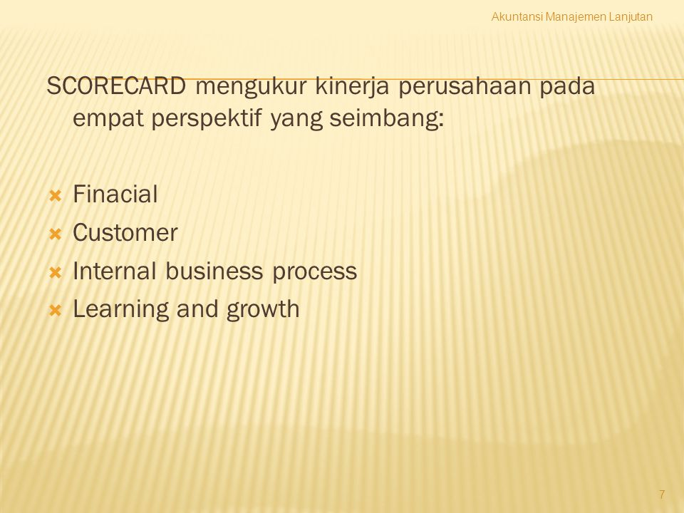 SCORECARD mengukur kinerja perusahaan pada empat perspektif yang seimbang:  Finacial  Customer  Internal business process  Learning and growth Aku