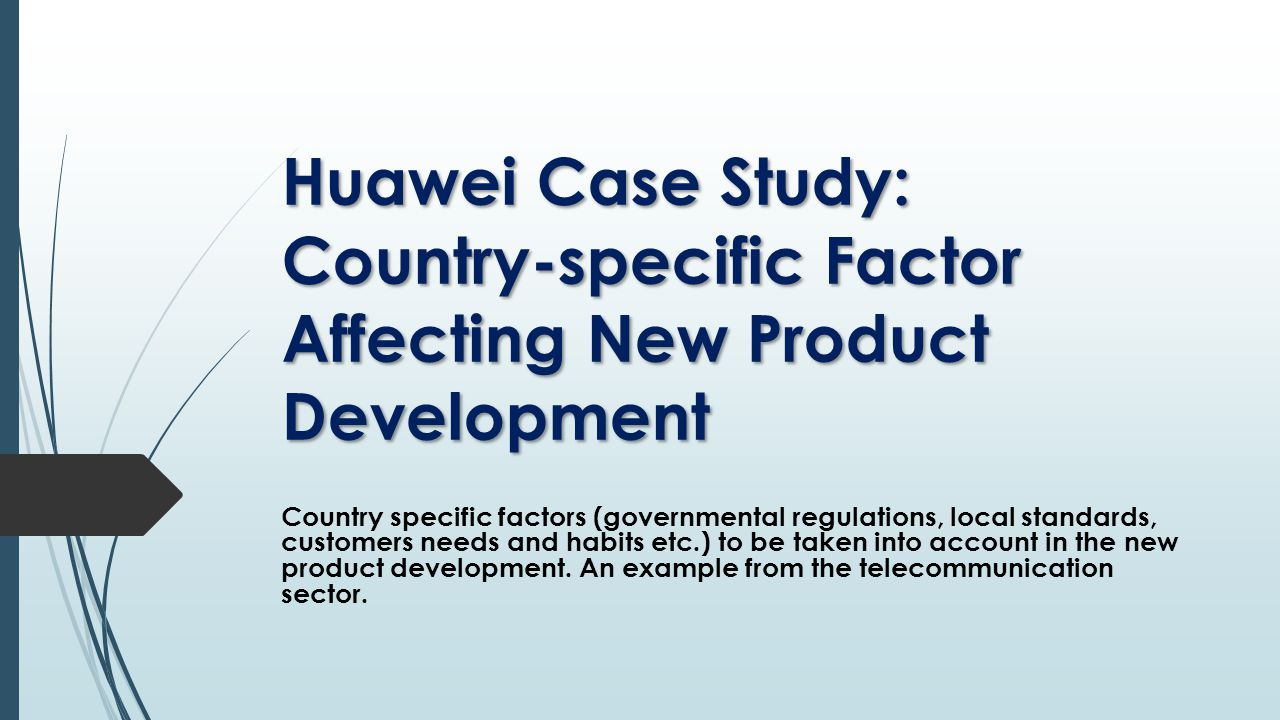 Country specific factors (governmental regulations, local standards, customers needs and habits etc.) to be taken into account in the new product deve