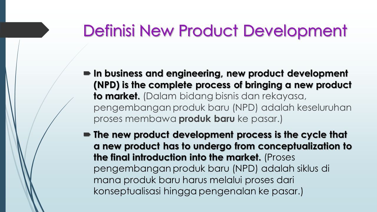  In business and engineering, new product development (NPD) is the complete process of bringing a new product to market.