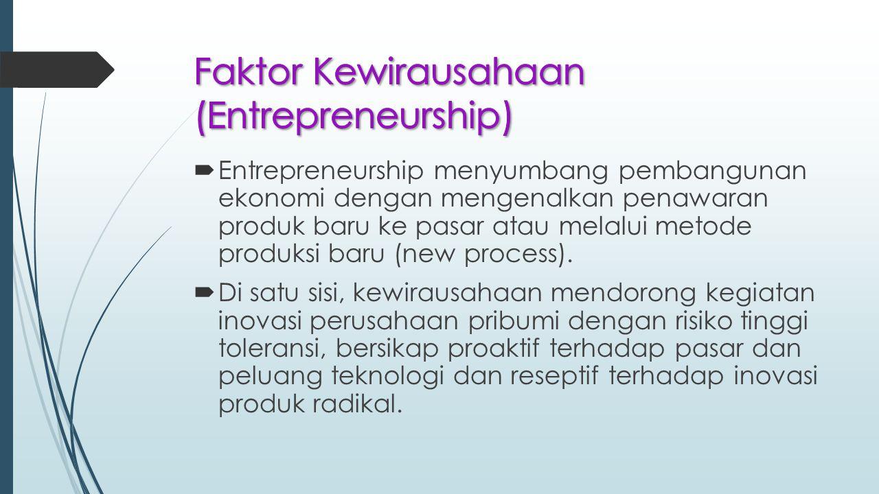 Entrepreneurship menyumbang pembangunan ekonomi dengan mengenalkan penawaran produk baru ke pasar atau melalui metode produksi baru (new process). 