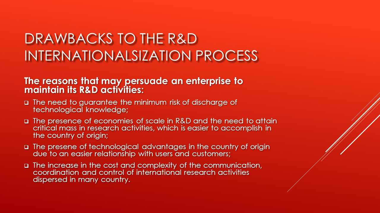 DRAWBACKS TO THE R&D INTERNATIONALSIZATION PROCESS The reasons that may persuade an enterprise to maintain its R&D activities:  The need to guarantee