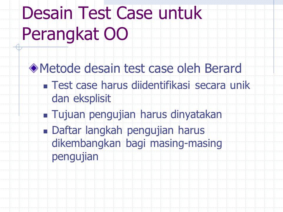 Desain Test Case untuk Perangkat OO Metode desain test case oleh Berard Test case harus diidentifikasi secara unik dan eksplisit Tujuan pengujian haru
