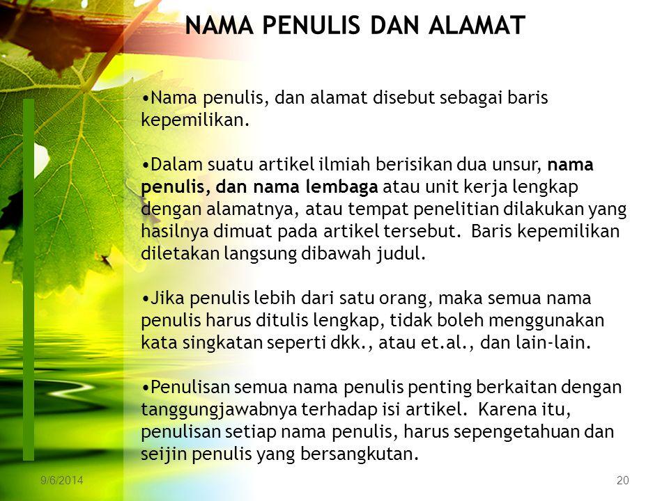 9/6/201420 NAMA PENULIS DAN ALAMAT Nama penulis, dan alamat disebut sebagai baris kepemilikan. Dalam suatu artikel ilmiah berisikan dua unsur, nama pe