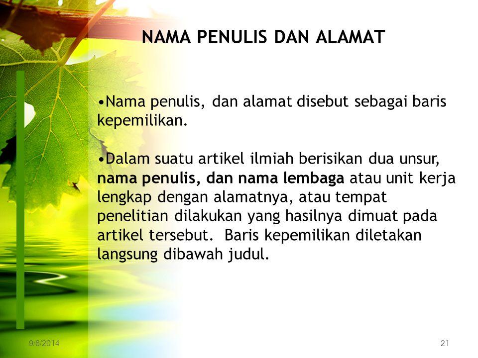 9/6/201421 NAMA PENULIS DAN ALAMAT Nama penulis, dan alamat disebut sebagai baris kepemilikan. Dalam suatu artikel ilmiah berisikan dua unsur, nama pe