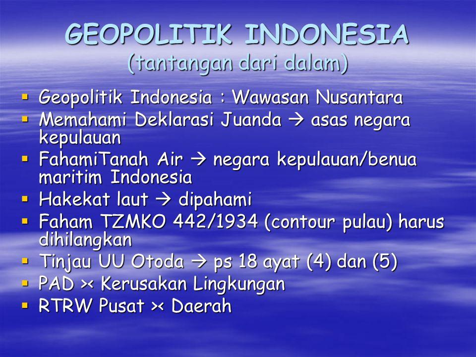 GEOPOLITIK INDONESIA Peranan Wawasan Nusantara  Mewujudkan persatuan & kesatuan yang serasi & selaras segenap aspek kehidupan nasional  Menumbuhkan rasa tanggung jawab atas pemanfaatan lingkungan  Menegakkan kekuasaan guna melindungi kepentingan nasional  Merentang hubungan internasional dalam upaya ikut menegakkan perdamaian dunia