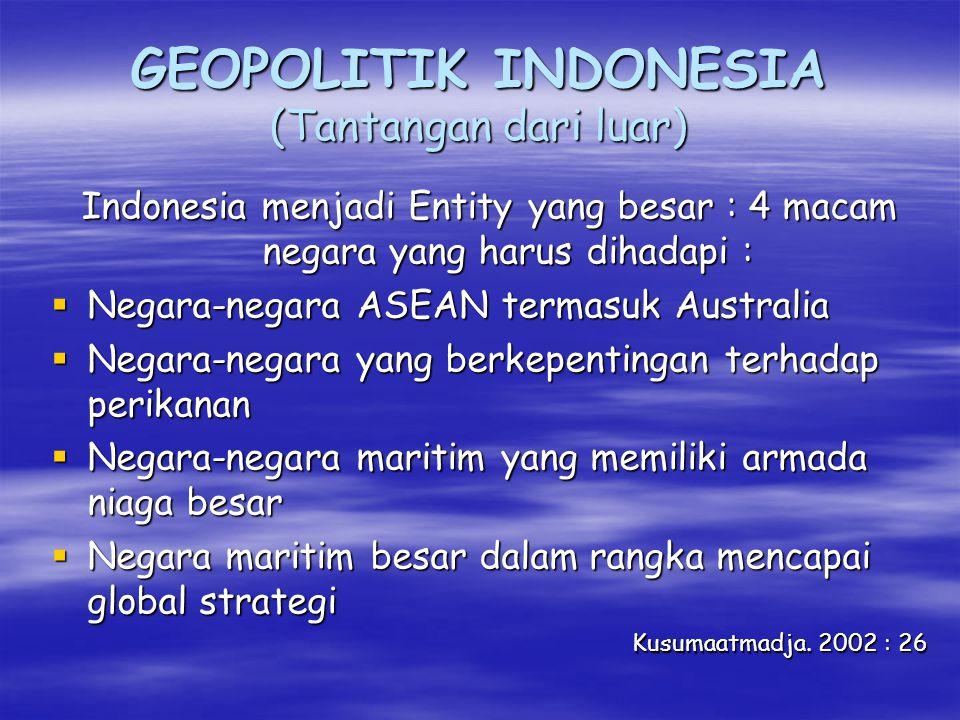 GEOPOLITIK INDONESIA (tantangan dari dalam)  Geopolitik Indonesia : Wawasan Nusantara  Memahami Deklarasi Juanda  asas negara kepulauan  FahamiTanah Air  negara kepulauan/benua maritim Indonesia  Hakekat laut  dipahami  Faham TZMKO 442/1934 (contour pulau) harus dihilangkan  Tinjau UU Otoda  ps 18 ayat (4) dan (5)  PAD > < Kerusakan Lingkungan  RTRW Pusat > < Daerah