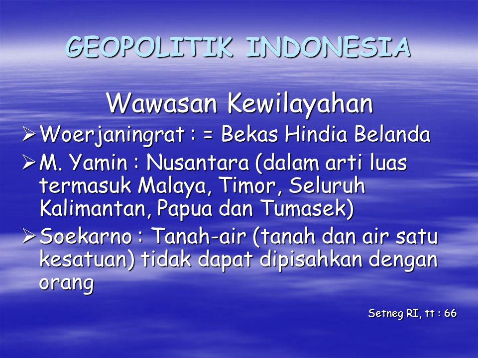GEOPOLITIK INDONESIA Wajah Wawasan Nusantara Merupakan gambaran situasi & kondisi yang dihadapi : Merupakan gambaran situasi & kondisi yang dihadapi :  Landasan konsepsi Geostrategi  Wawasan Pembangunan Nasional  Wawasan Pertahanan dan Keamanan  Wawasan Kewilayahan