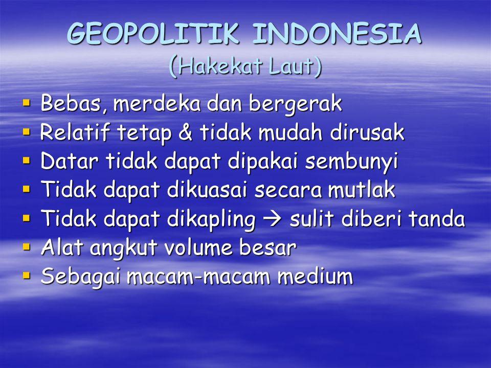GEOPOLITIK INDONESIA Wawasan Kewilayahan  Woerjaningrat : = Bekas Hindia Belanda  M. Yamin : Nusantara (dalam arti luas termasuk Malaya, Timor, Selu