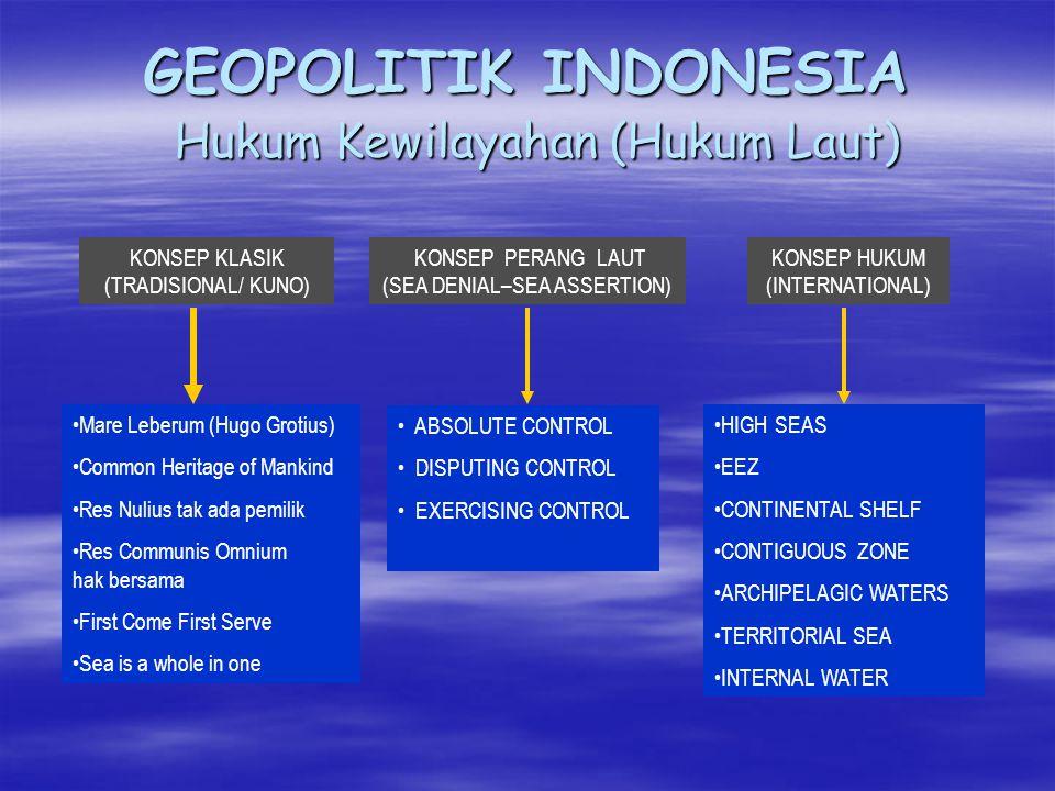 GEOPOLITIK INDONESIA ( Hakekat Laut)  Bebas, merdeka dan bergerak  Relatif tetap & tidak mudah dirusak  Datar tidak dapat dipakai sembunyi  Tidak dapat dikuasai secara mutlak  Tidak dapat dikapling  sulit diberi tanda  Alat angkut volume besar  Sebagai macam-macam medium