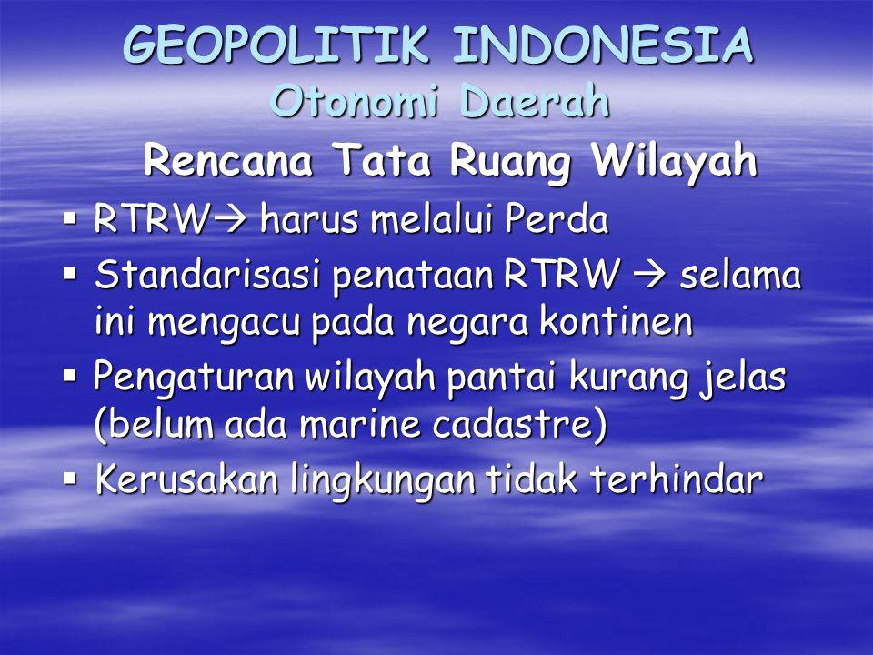 GEOPOLITIK INDONESIA Otonomi Daerah Penataan Ruang (filosofi yang mendasari)  Pemanfaatan ruang untuk kepentingan semua orang secara terpadu, efektif, efisien, serasi, selaras, & berkelanjutan  Keterbukaan, persamaan, keadilan & perlindungan hukum