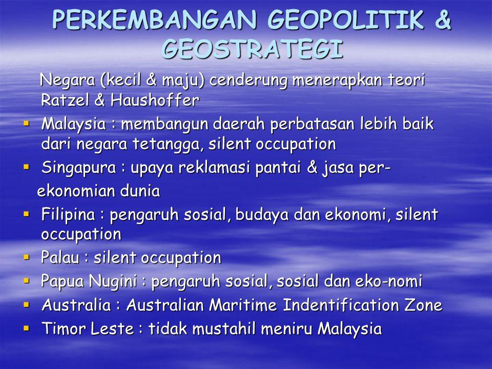 GEOPOLITIK INDONESIA (Marine cadastre)  Banyak pulau yang belum bernama  Dokumentasi nasional  Pendaftaran ke PBB  Kasus Sipadan-Legitan jangan terjadi lagi  Pembagian wilayah akan lebih akurat  Jangan sampai kita merasa kehilangan tetapi tidak tahu apa yang hilang