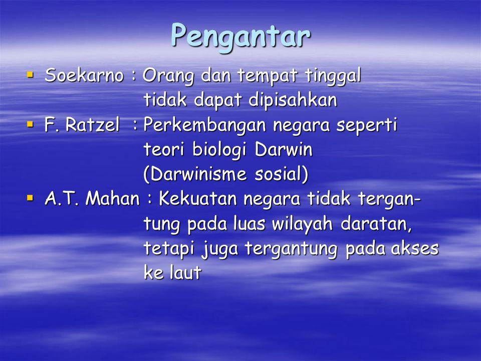 GEOPOLITIK INDONESIA  Pengantar  Geopolitik & Implementasi  Geopolitik Indonesia  Perkembangan Geopolitik & Geostrategi  Upaya Menghadapi Geopoli