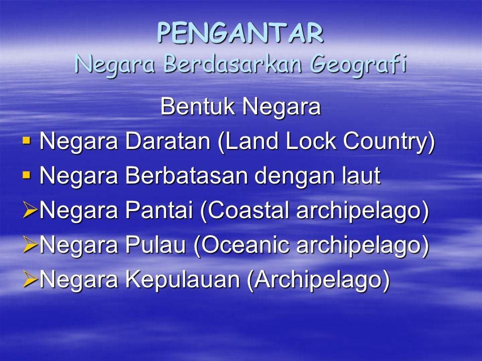 Pengantar  Soekarno : Orang dan tempat tinggal tidak dapat dipisahkan tidak dapat dipisahkan  F. Ratzel : Perkembangan negara seperti teori biologi