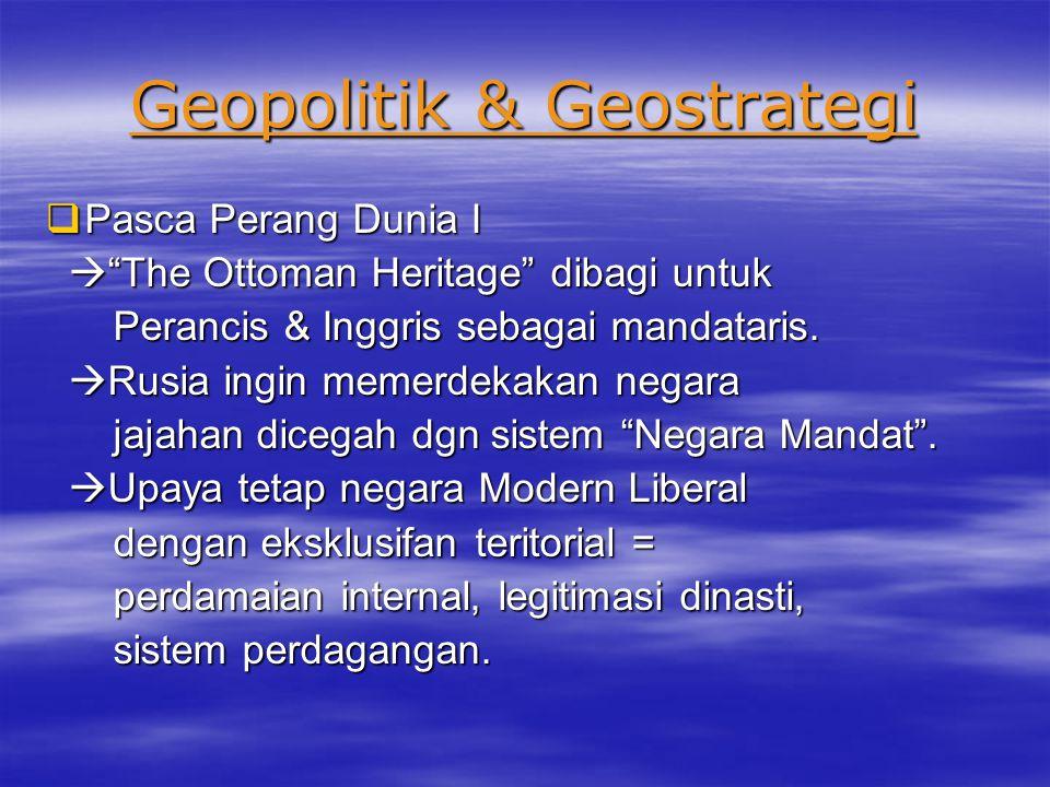 Geopolitik & Geostrategi  Perang Dunia I : Imperium Inggris, Perancis  Kecilkan Austria, Hongaria & Rusia  Kecilkan Austria, Hongaria & Rusia  Sponsor kemerdekaan Yunani dari Turki.