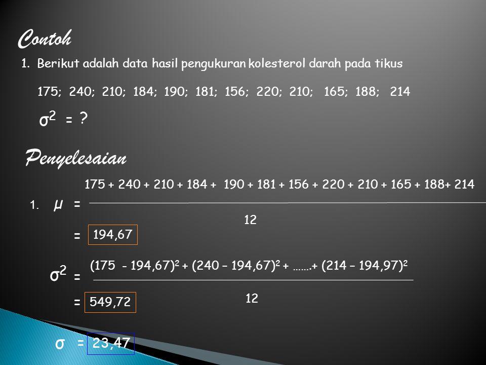 Contoh 1. Berikut adalah data hasil pengukuran kolesterol darah pada tikus 175; 240; 210; 184; 190; 181; 156; 220; 210; 165; 188; 214 σ2σ2 = ? Penyele