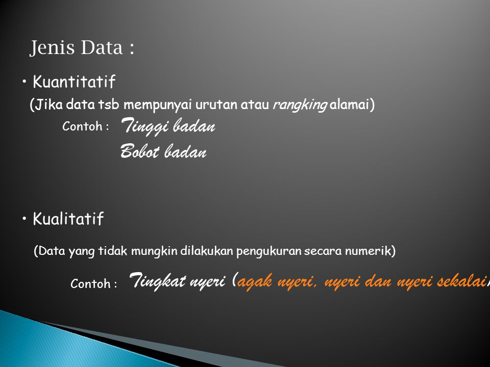 Jenis Data : Kuantitatif Kualitatif (Jika data tsb mempunyai urutan atau rangking alamai) (Data yang tidak mungkin dilakukan pengukuran secara numerik
