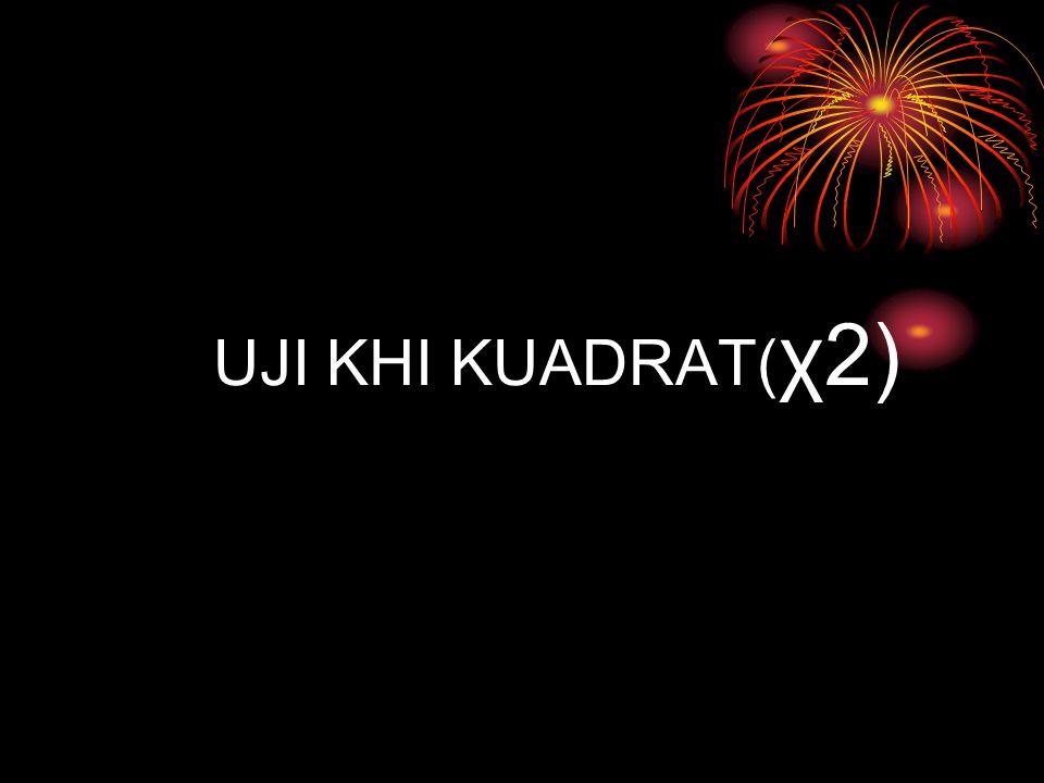 UJI KHI KUADRAT( χ2)
