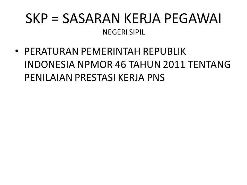 SKP = SASARAN KERJA PEGAWAI NEGERI SIPIL PERATURAN PEMERINTAH REPUBLIK INDONESIA NPMOR 46 TAHUN 2011 TENTANG PENILAIAN PRESTASI KERJA PNS