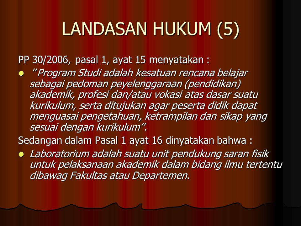 LANDASAN HUKUM (5) PP 30/2006, pasal 1, ayat 15 menyatakan : ''Program Studi adalah kesatuan rencana belajar sebagai pedoman peyelenggaraan (pendidika