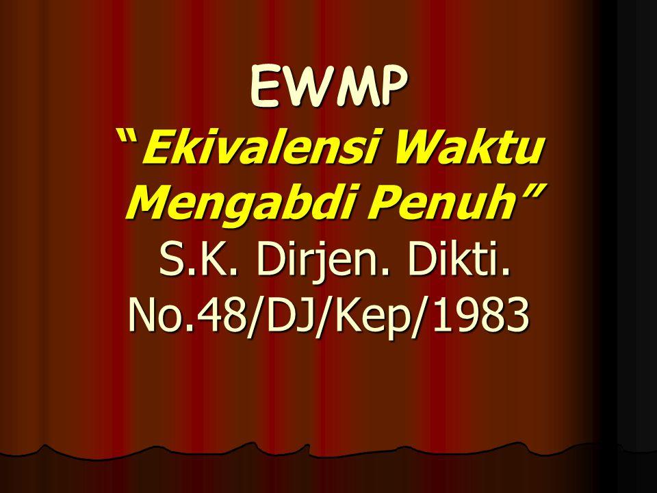 """EWMP """"Ekivalensi Waktu Mengabdi Penuh"""" S.K. Dirjen. Dikti. No.48/DJ/Kep/1983"""