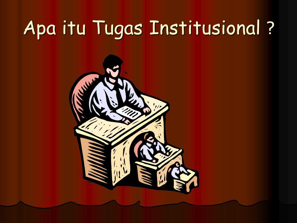 Apa itu Tugas Institusional ?