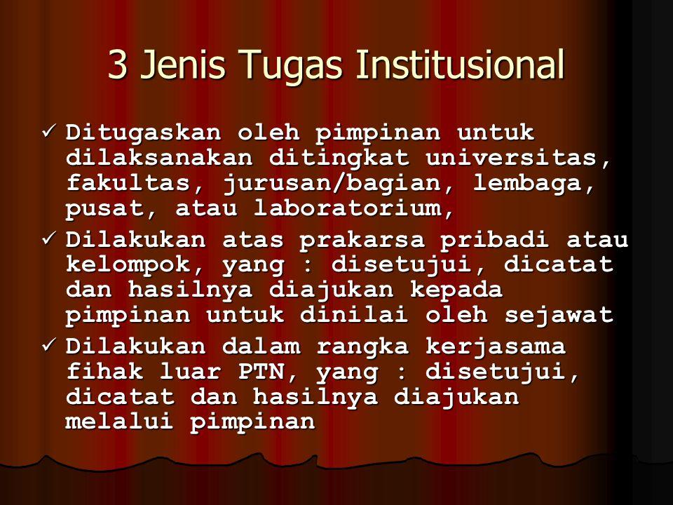 3 Jenis Tugas Institusional Ditugaskan oleh pimpinan untuk dilaksanakan ditingkat universitas, fakultas, jurusan/bagian, lembaga, pusat, atau laborato