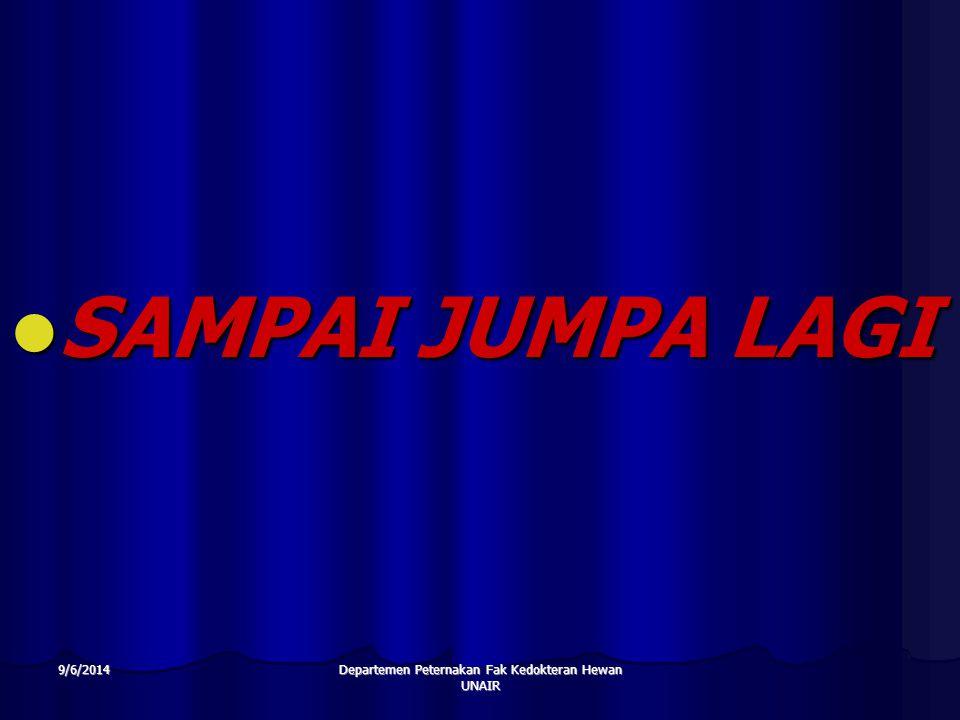Departemen Peternakan Fak Kedokteran Hewan UNAIR 9/6/2014 SAMPAI JUMPA LAGI SAMPAI JUMPA LAGI