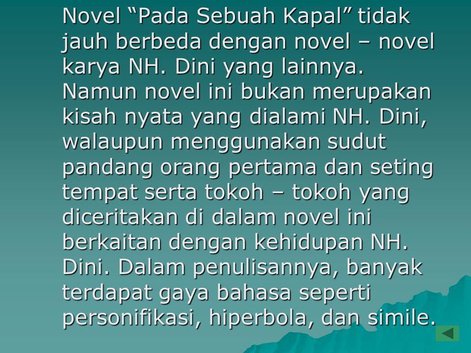 "Novel ""Pada Sebuah Kapal"" tidak jauh berbeda dengan novel – novel karya NH. Dini yang lainnya. Namun novel ini bukan merupakan kisah nyata yang dialam"