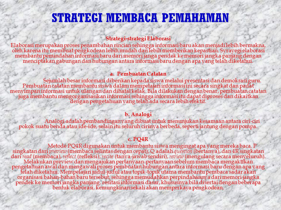 STRATEGI MEMBACA PEMAHAMAN Strategi-strategi Elaborasi Elaborasi merupakan proses penambahan rincian sehingga informasi baru akan menjadi lebih bermak