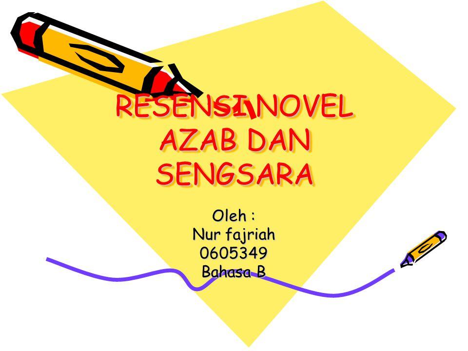 RESENSI NOVEL AZAB DAN SENGSARA Oleh : Nur fajriah 0605349 Bahasa B