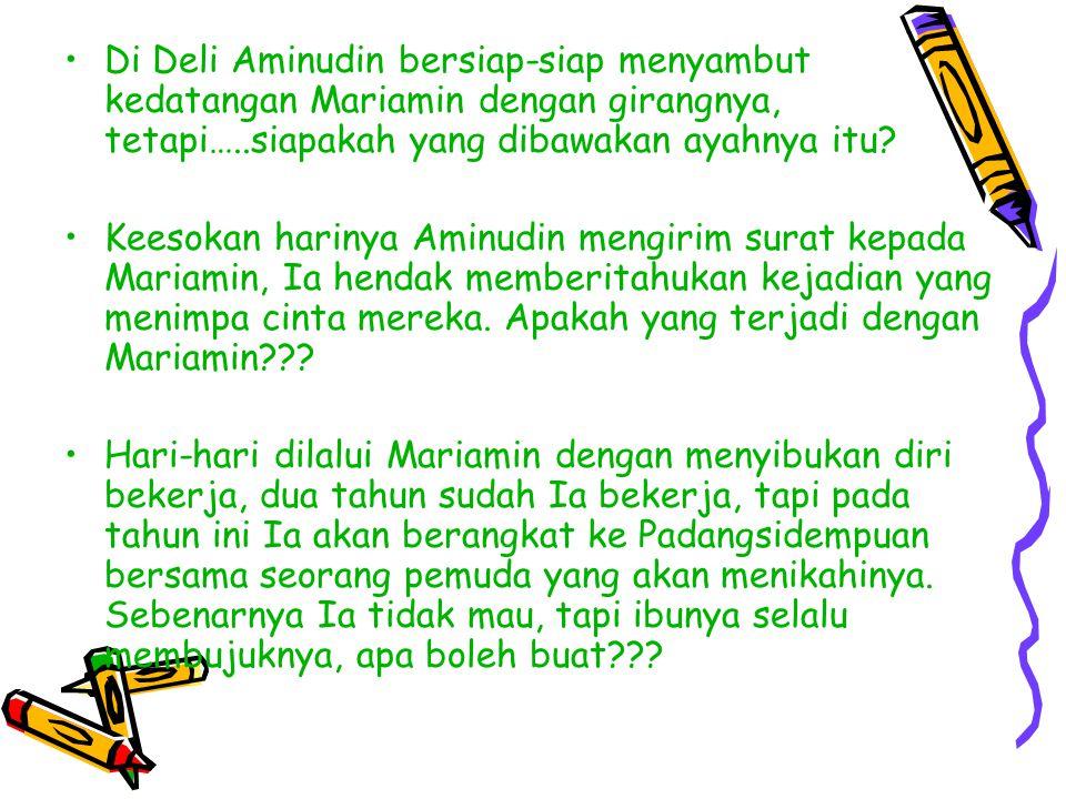 Di Deli Aminudin bersiap-siap menyambut kedatangan Mariamin dengan girangnya, tetapi…..siapakah yang dibawakan ayahnya itu.