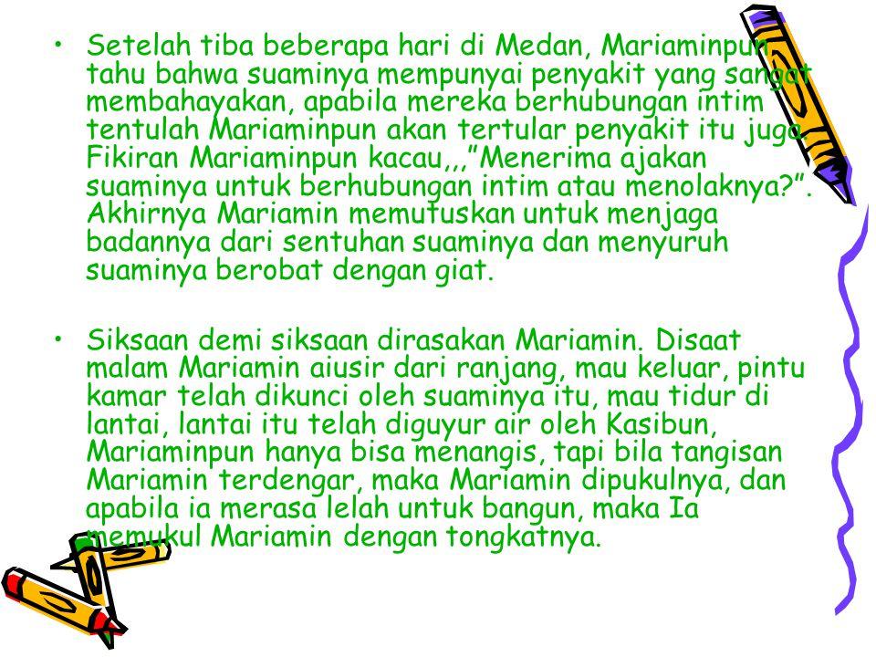 Setelah tiba beberapa hari di Medan, Mariaminpun tahu bahwa suaminya mempunyai penyakit yang sangat membahayakan, apabila mereka berhubungan intim tentulah Mariaminpun akan tertular penyakit itu juga.