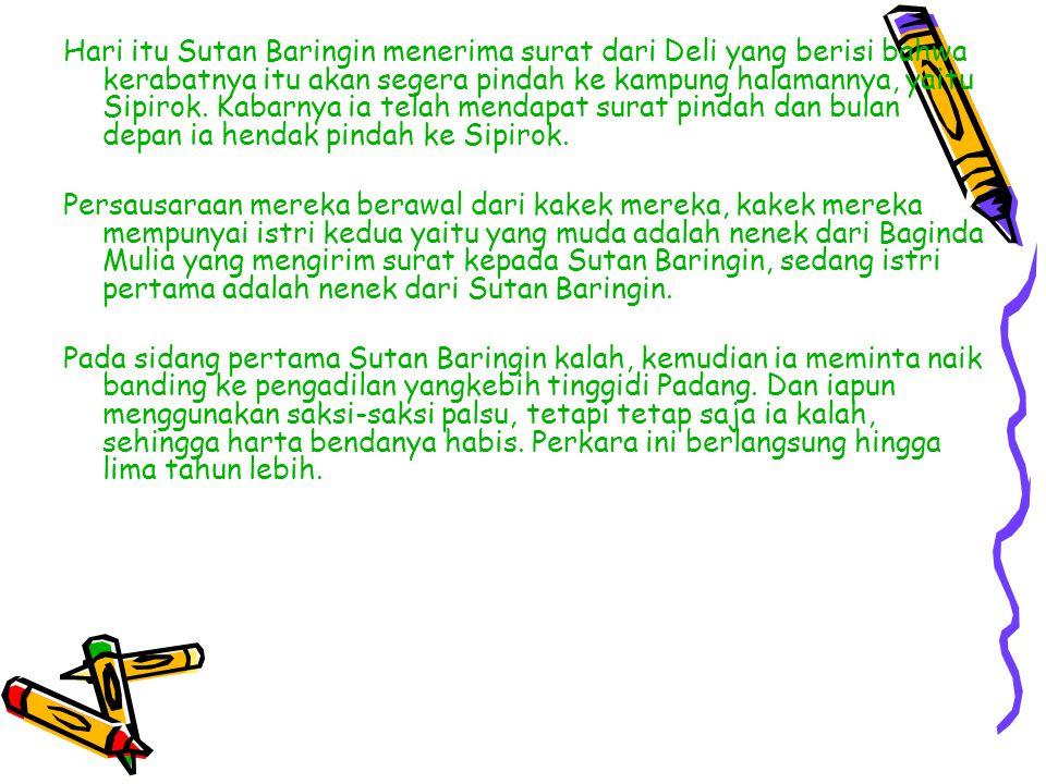 Hari itu Sutan Baringin menerima surat dari Deli yang berisi bahwa kerabatnya itu akan segera pindah ke kampung halamannya, yaitu Sipirok.