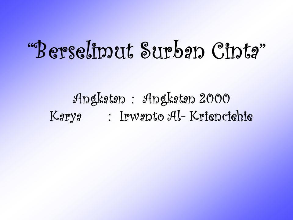 """Berselimut Surban Cinta"" Angkatan: Angkatan 2000 Karya : Irwanto Al- Krienciehie"